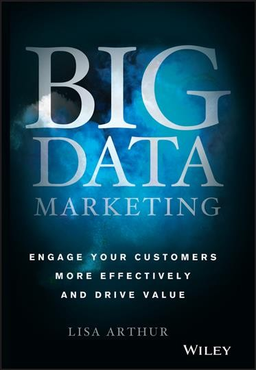 Big data marketing : : engage your customers more effectively and drive value