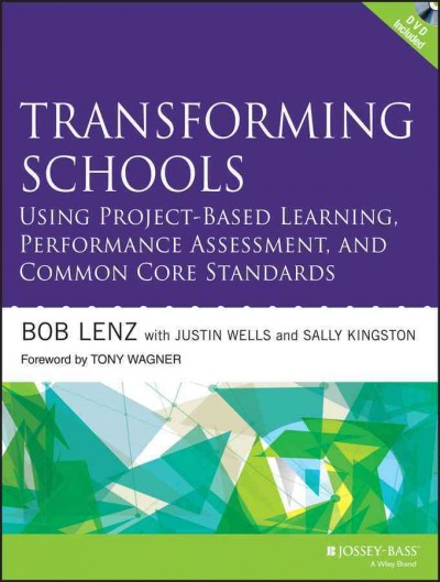 Transforming schools using project-based deeper learning, performance assessment, and common core standards /