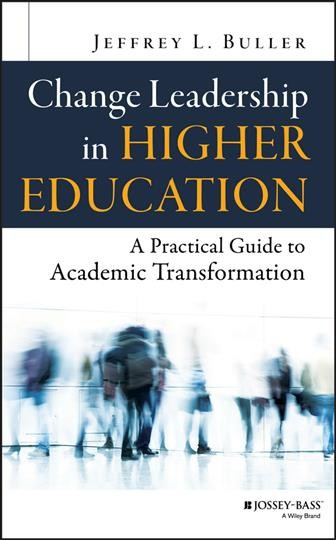 Change leadership in higher education : a practical guide to academic transformation /