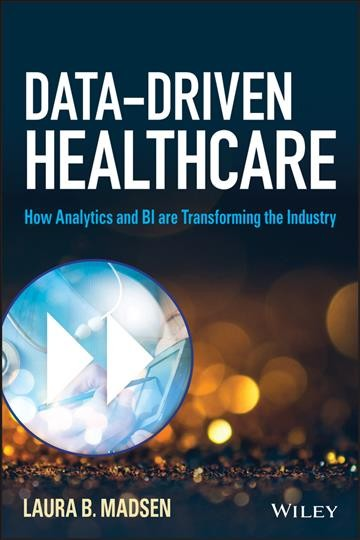 Data-driven healthcare : : how analytics and BI are transforming the industry