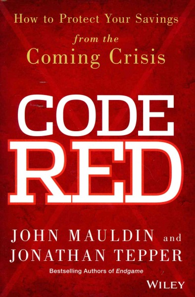 Code red : : how to protect your savings from the coming crisis