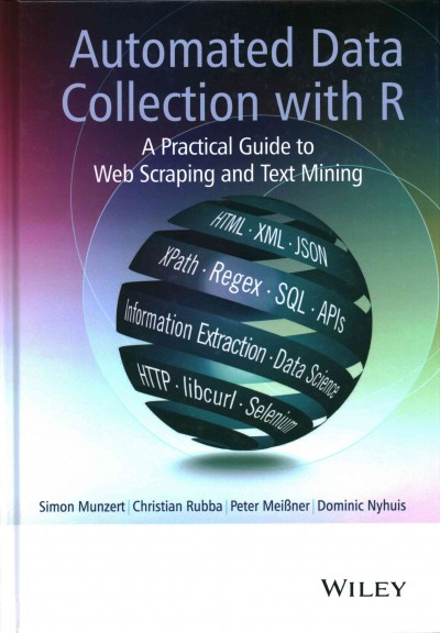 Automated data collection with R : : a practical guide to Web scraping and text mining