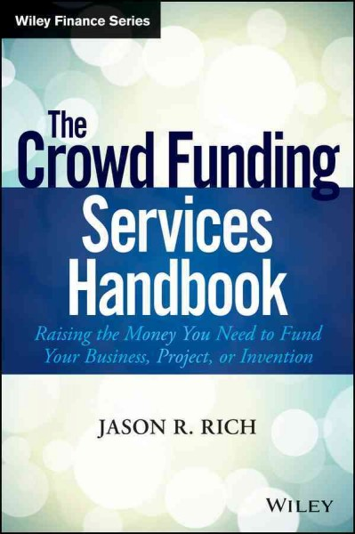 The crowdsource funding services handbook : : raising the money you need to finance your business- project- or invention