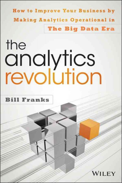 The analytics revolution : : how to improve your business by making analytics operational in the big data era