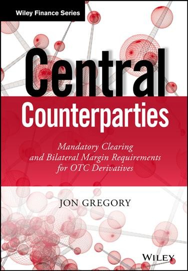 Central counterparties : : mandatory clearing and bilateral margin requirements for OTC derivatives