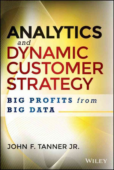 Analytics and dynamic customer strategy : : big profits from big data