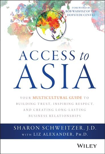 Access to Asia : : your multicultural guide to building trust- inspiring respect- and creating long-lasting business relationships