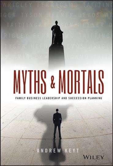 Myths and mortals : : family business leadership and succession planning
