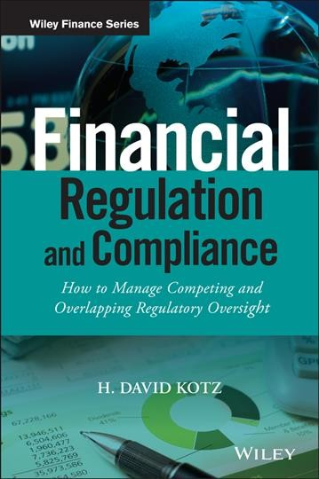 Financial regulation and compliance : : how to manage competing and overlapping regulatory oversight