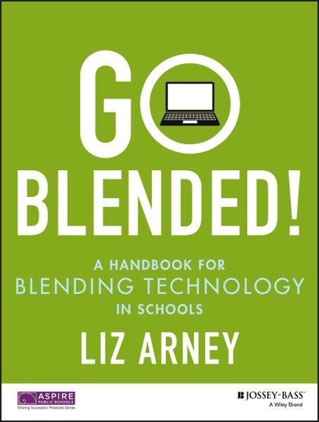 Go blended! : a handbook for blending technology in schools /