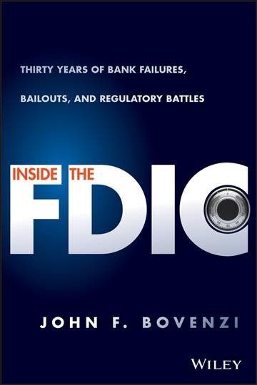 Inside the FDIC:Thirty Years of Bank Failures, Bailouts, and Regulatory Battles
