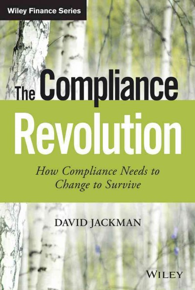 The compliance revolution : : how compliance needs to change to survive