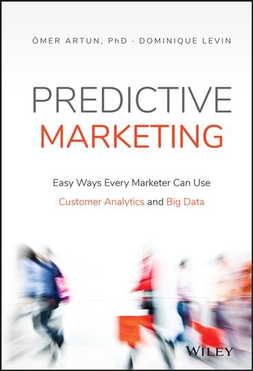 Predictive marketing : : easy ways every marketer can use customer analytics and big data