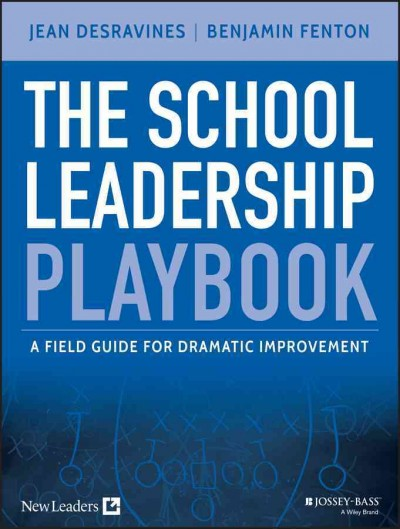 The school leadership playbook : a field guide for dramatic improvement /
