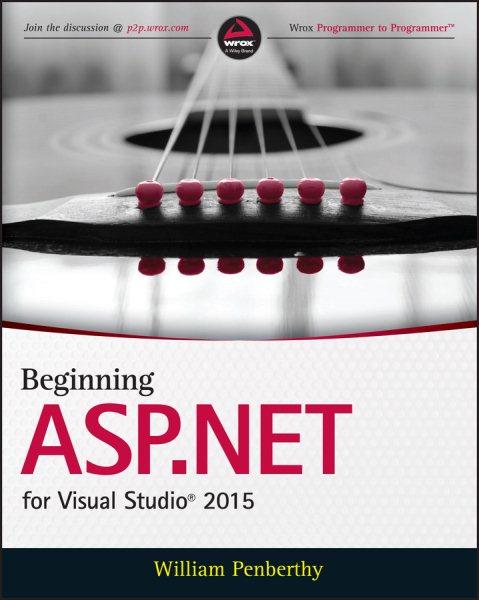Beginning ASP.NET for Visual Studio 2015 /