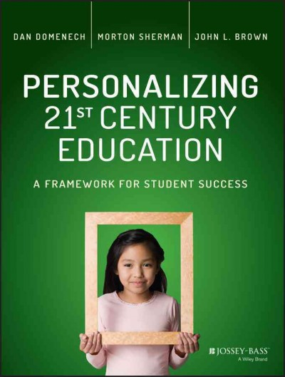 Personalizing 21st century education : a framework for student success /
