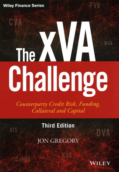 The xVA Challenge:Counterparty Credit Risk, Funding, Collateral, and Capital