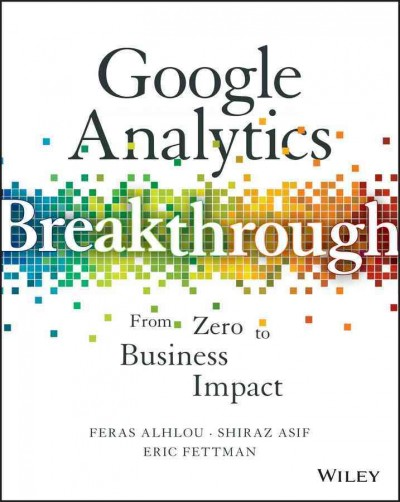 Google analytics breakthrough : : from zero to business impact