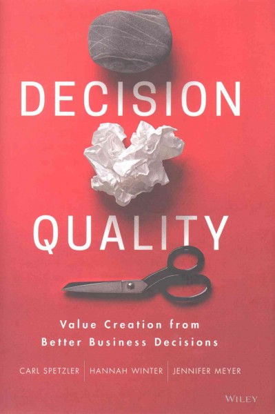 Decision quality : : value creation from better business decisions
