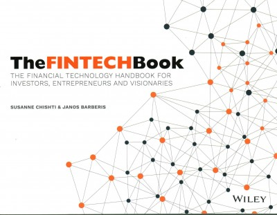 The FinTech Book:The Financial Technology Handbook for Investors, Entrepreneurs and Visionaries