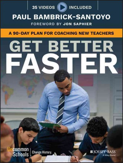 Get better faster : a 90-day plan for coaching new teachers /