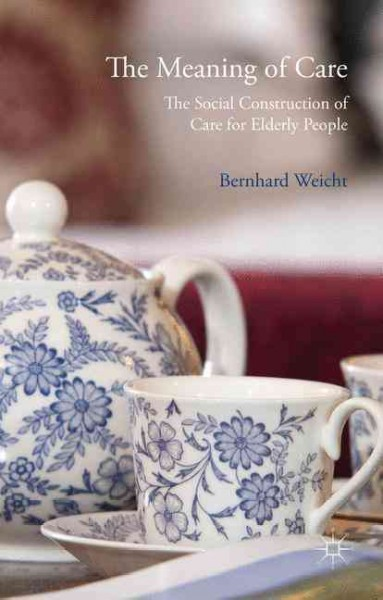 The meaning of care : the social construction of care for elderly people