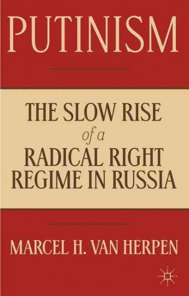 Putinism:the slow rise of a radical right regime in Russia