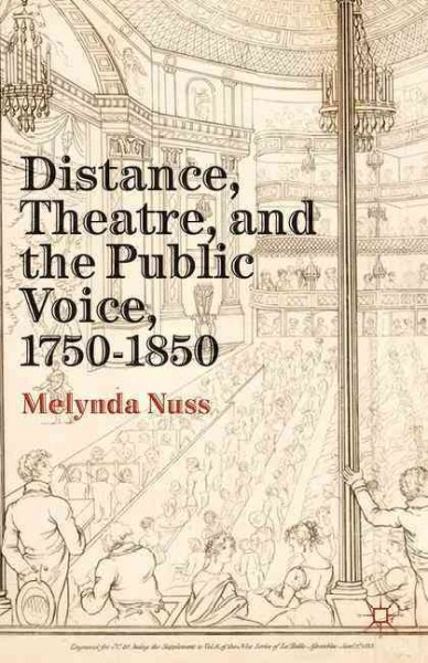 Distance, theatre, and the public voice, 1750-1850 /