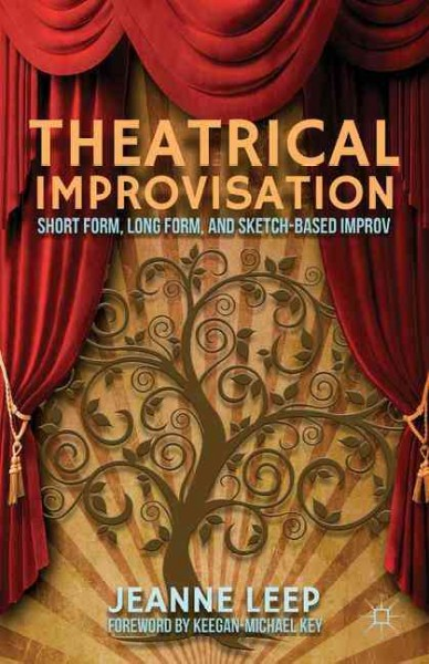 Theatrical improvisation : short form, long form, and sketch-based improv /
