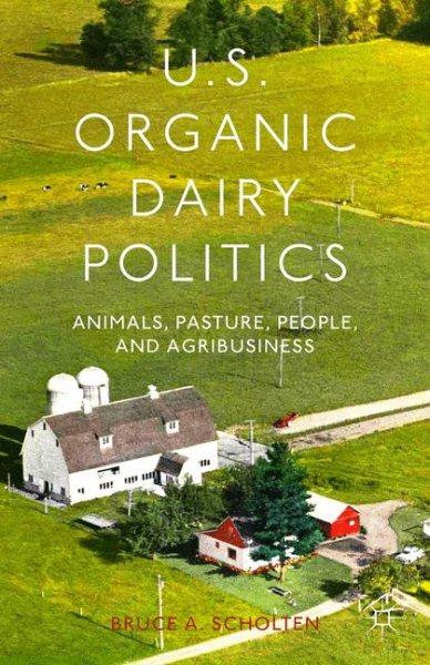 U.S. organic dairy politics : : animals- pasture- people- and agribusiness