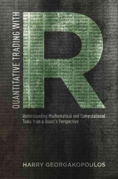 Quantitative trading with R : understanding mathematical and computational tools from a quant