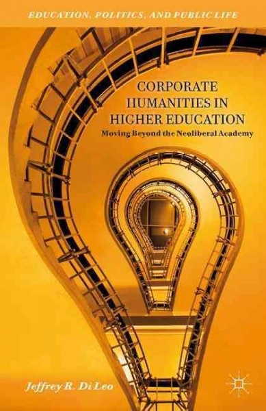 Corporate humanities in higher education : moving beyond the neoliberal academy /