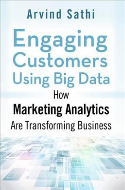 Engaging customers using big data : : how marketing analytics are transforming business