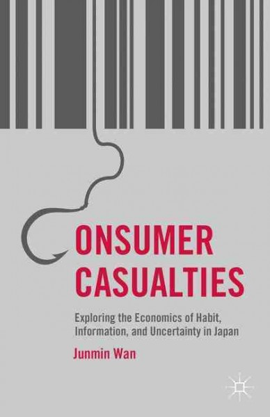 Consumer casualties : : exploring the economics of habit- information- and uncertainty in Japan