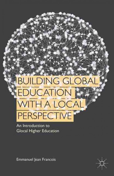 Building global education with a local perspective : an introduction to glocal higher education