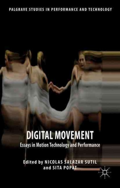Digital movement : essays in motion technology and performance /