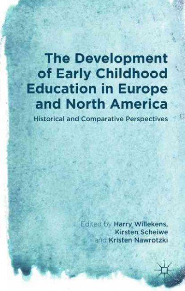 The development of early childhood education in Europe and North America : historical and comparative perspectives
