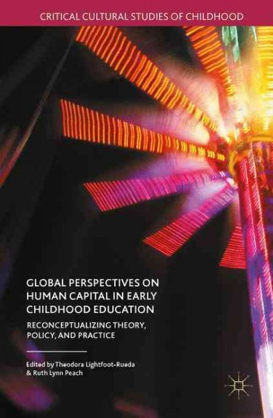 Global perspectives on human capital in early childhood education : reconceptualizing theory, policy, and practice