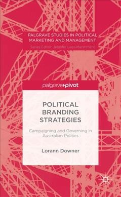 Political branding strategies : : campaigning and governing in Australian politics