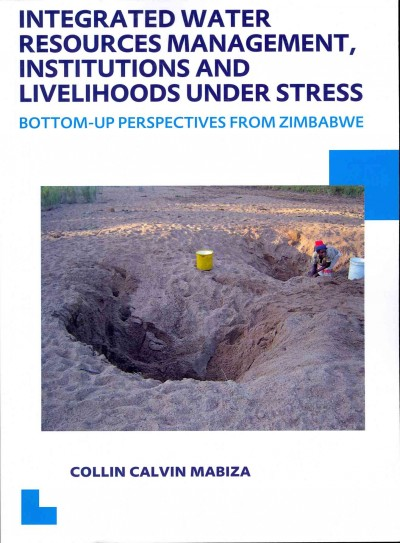 Integrated water resources management- institutions and livelihoods under stress : : bottom-up perspectives from Zimbabwe