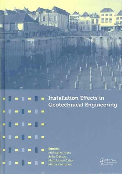 Installation effects in geotechnical engineering : : proceedings of the International Conference on Installation Effects in Geotechnical Engineering- Rotterdam- the Netherlands- 24-27 March 2013