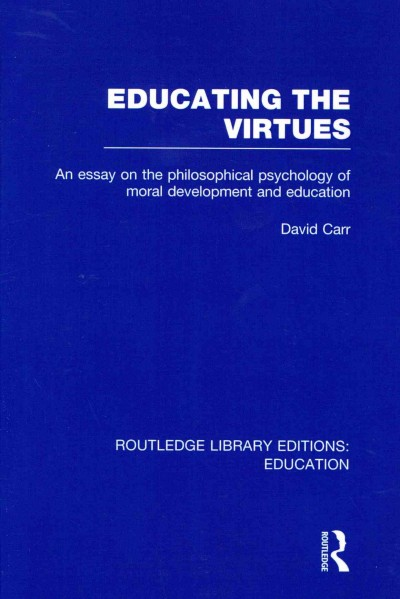 Educating the virtues : an essay on the philosophical psychology of moral development and education /