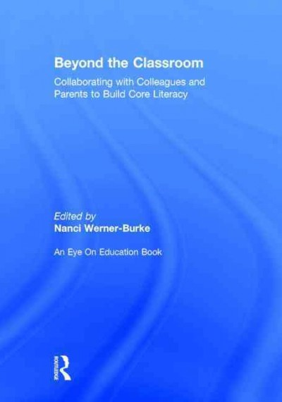 Beyond the classroom : collaborating with colleagues and parents to build core literacy /