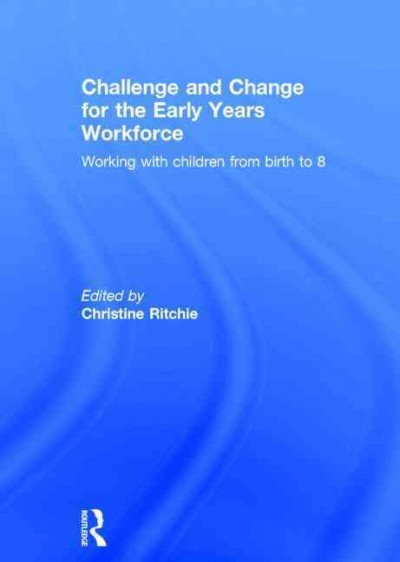 Challenge and change for the early years workforce : working with children from birth to 8 /