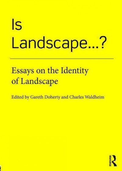 Is landscape...? : essays on the identity of landscape /