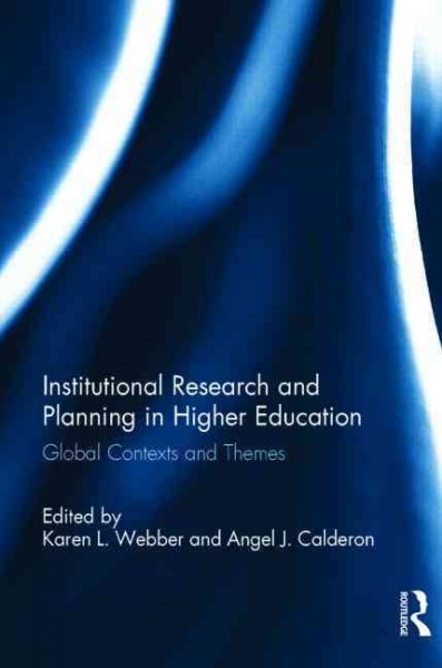 Institutional research and planning in higher education : global contexts and themes /