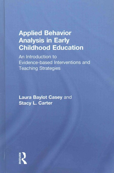 Applied behavior analysis in early childhood education : an introduction to evidence-based interventions and teaching strategies /