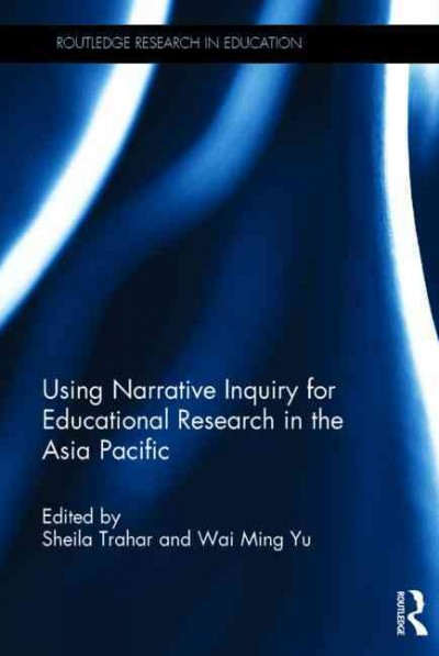 Using narrative inquiry for educational research in the Asia Pacific /