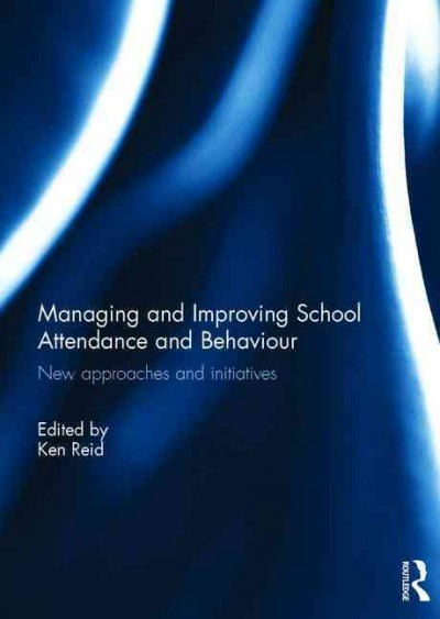 Managing and improving school attendance and behaviour : new approaches and initiatives /