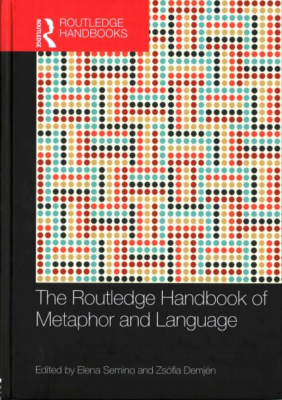 The Routledge handbook of metaphor and language